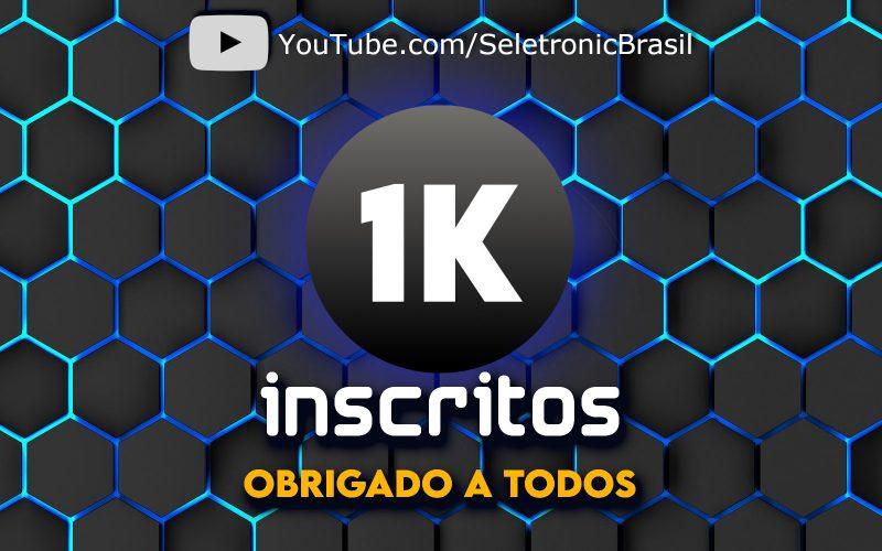Imagem de Canal da Seletronic chega a 1 MIL inscritos graças a todos vocês