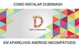 Imagem de Tutorial – Como instalar Dubsmash em celular ou tablet incompatível