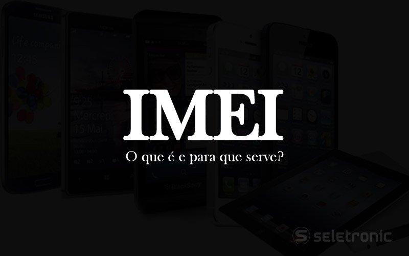 Imagem de O que é IMEI – E para que serve?