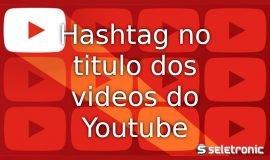 Imagem de Como colocar hashtag em cima do título dos vídeos do YouTube