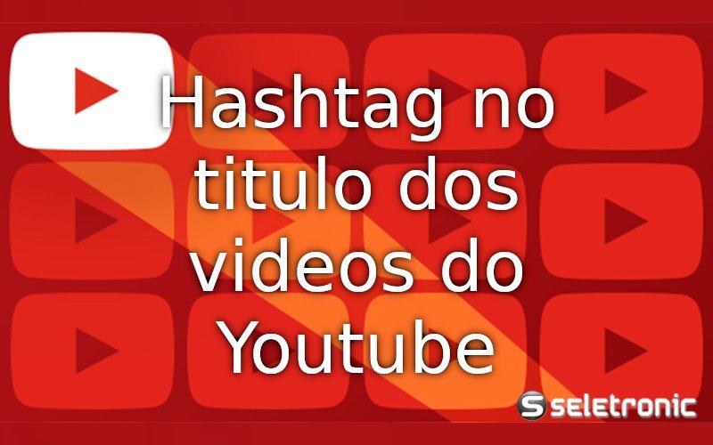 Imagem de Como colocar hashtag em cima do título ou no titulo dos vídeos do YouTube