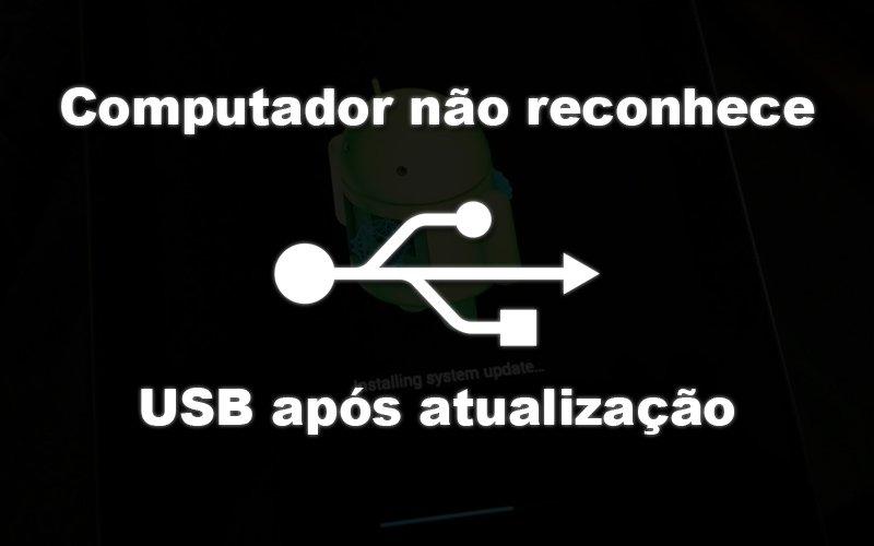 Imagem de Computador não reconhece Android via USB depois de atualizar
