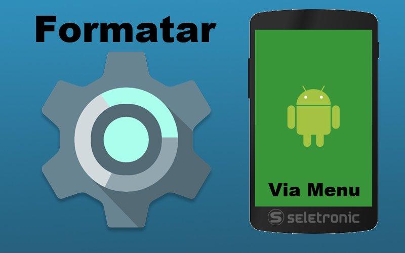 Imagem de Aprenda Como Formatar Celular Android!