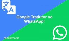 Imagem de Como usar o Google Tradutor no WhatsApp!