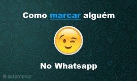 Imagem de Aprenda como marcar alguém no Whatsapp!