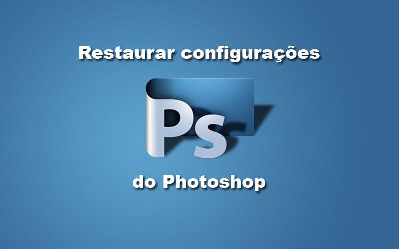 Imagem de Photoshop: Como resetar todas as Configurações e Ferramentas