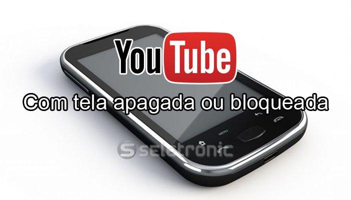 Imagem de Aprenda a reproduzir vídeos do YouTube com a tela do Android apagada ou bloqueada