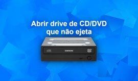 Imagem de Gaveta do drive de CD/DVD não Ejeta o disco? Veja como resolver!