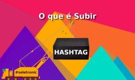 Imagem de O que é Subir Hashtag?
