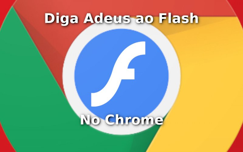 Imagem de Diga Adeus ao Flash Player No Google Chrome